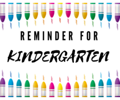 Reminders for KINDERGARTEN Families